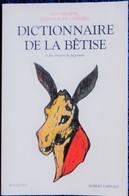 """Guy Bechtel / Jean-Claude Carrière - Dictionnaire De La Bêtise - """" Bouquins """" - Robert Laffont -( 1998 ) . - Wissenschaft"""