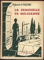 LA DEMOISELLE DE MELISANNE - Esquises Provençales - De ROLAND D'ARCINE 1956 - Illustrations Robert Bressy - Livres, BD, Revues