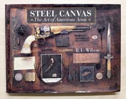 Militaria Armi Antiche Moderne - Steel Canvas - The Art Of American Arms - 1995 - Documenti