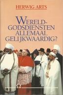 WERELDGODSDIENSTEN ALLEMAAL GELIJKWAARDIG ? - HERWIG ARTS - OMEGA REEKS DAVIDSFONDS LEUVEN Nr. 10 - 1993 - Culture