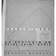 Un Ecrivain En Seine-Saint-Denis : François Bon (Conseil Général Seine St Denis 1987) - Other
