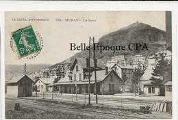 15 - MURAT - La Gare +++++ Le Cantal Pittoresque, #792 +++ 1910 - Murat