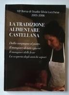 LA TRADIZIONE ALIMENTARE CASTELLANA - 10^BORSA DI STUDIO S. LUCCHESE 2005-2006 CASTEL SAN PIETRO TERME - Books, Magazines, Comics
