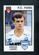 VIGNETTE PANINI - FOOTBALL 85 - ARNAUD LANDRE - R.C. PARIS - - Panini