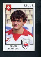 VIGNETTE PANINI - FOOTBALL 85 - PASCAL PLANCQUE - LILLE  - - Panini