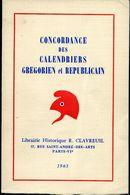 CONCORDANCE DES CALENDRIERS GREGORIEN & REPUBLICAIN, EDIT. R. CLAVREUIL A PARIS EN 1963 - BROCHÉ - SUP - Manuali