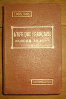L'Afrique Française Pour Tous – Louis Cros édition Albin Michel 1928relié BE - Histoire