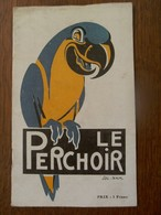 Zeer Oud Programma      LE  PERCHOIR   Illus .  JAC.  NAM. - Programs