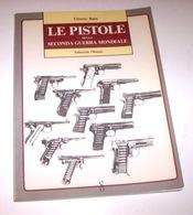 Militaria WWII Balzi Le Pistole Della Seconda Guerra Mondiale Ed. 1990 Olimpia - Documents