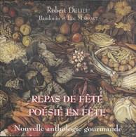 Repas De Fête Poésie En Fête. Nouvelle Anthologie Gourmande. Robert Delieu. Baudouin Et Luc Massart. - Culture