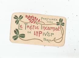 CARTE PARFUMEE CALENDRIER  ANCIENNE LE TREFLE INCARNAT DE L T PIVER PARIS 19087 - Vintage (until 1960)