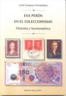 EVA PERON EN EL COLECCIONISMO - FILATELIA Y NUMISMATICA - JOSE CAMPOY FERNANDEZ PRIMERA EDICION DEL AUTOR EVITA - Tematica
