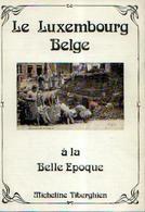 « Le Luxembourg BELGE à La Belle Epoque » TIBERGHIEN, M. – Ed. Libro-sciences, Bxl (1978) - Belgien