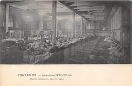25-PONTARLIER- AMBULANCE PERNOD FILS , BLESSES MILITAIRE GUERRE 1914 - Pontarlier
