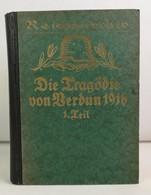 Die Tragödie Von Verdun 1916.  I. Teil Die Deutsche Offensivschlacht. - 5. Guerre Mondiali
