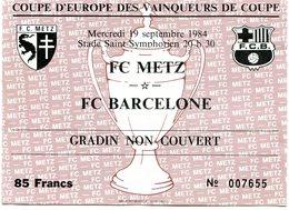 FRANCE - Football - Billet D'entrée - FC METZ - FC BARCELONE 1984 - Coupe D'Europe Des Vainqueurs De Coupe - Soccer