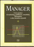 Manager. Corso Pratico Di Marketing, Pubblicità, Contabilità, Informatica.Vol.6. - Diritto Ed Economia