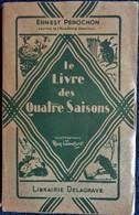 Ernest Pérochon - Le Livre Des Quatre Saisons - Librairie Delagrave - ( 1929 ) . - Bücher, Zeitschriften, Comics
