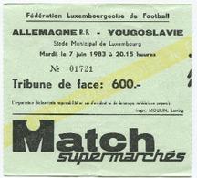 LUXEMBOURG - Football - Billet D'entrée - ALLEMAGNE - YOUGOSLAVIE - 1983 - Soccer