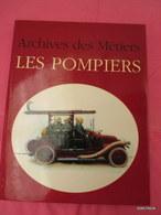 Archives Des Metiers - LES POMPIER6 1995 Format 29 Cm X 23  - 280  Pages -  Tres Proche Du Neuf - Armes Neutralisées