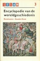 SESAM ENCYCLOPEDIE VAN DE WERELDGESCHIEDENIS - DEEL 3 = RENAISSANCE - GOUDEN EEUW - Enciclopedie