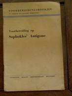Voorbereiding Op SOPHOKLES ' ANTIGONE   Door A.  GEEREBAERT  S  . I.  UIT .  SCALDIS  WETTEREN - Bücher, Zeitschriften, Comics