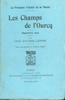 La Première Victoire De La Marne - Les Champs De L'Ourcq Septembre 1914 Par José Roussel-Lépine - 1919 - Bücher, Zeitschriften, Comics