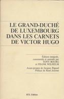 Le Grand-Duché De Luxembourg Dans Les Carnets De Victor Hugo. Viande, Ardennes. Ouvrage Très Bien Documenté. - Histoire