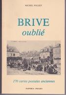 Livre De 270 Cartes Postales Anciennes - BRIVE OUBLIE - Dédicacé Et Signé Par L'auteur  MICHEL POUZET - Brive La Gaillarde
