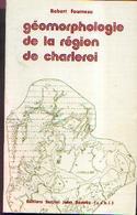 « Géomorphologie De La Région De CHARLEROI » FOURNEAU, R. – Ed. Institut J. Destrée (1976) - België