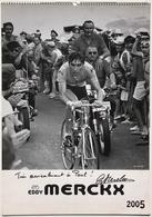 Merckx Eddie - Calendrier 2005 Avec 13 Photos En N&B Des Années 67-75 Et Dédicace Au Feutre Sur La Couverture - Calendars