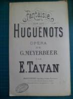 Partition: Fantaisie Sur Les Huguenots, Opéra De G.MEYERBEER Par E.TAVAN Pour 1er Violon Conducteur - Musique & Instruments