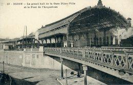 DIJON Le Grand Hall De La Gare Dijon Ville Et Le Pont De L 'Arquebuse - Dijon
