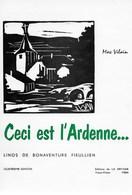 Ceci Est L'Ardenne. Max Vilain. Linos De Bonaventure Fieullien. LaDyade Vieux-Virton 1984 - Culture