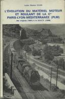ÉVOLUTION DU MATÉRIEL MOTEUR ET ROULANT DE LA Cie PARIS LYON MÉDITERRANNÉE (PLM) (1857-1938) LUCIEN MAURICE VILAIN - Chemin De Fer & Tramway