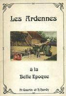 Les Ardennes à La Belle Epoque - Fr. Guerin Et H. Hardy - 1976 - Cartes Postales - Geschichte