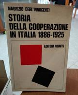 STORIA DELLA COOPERAZIONE IN ITALIA 1886-1925 DI MAURIZIO DEGL'INNOCENTI EDIZIONI  RIUNITI STAMPA 1977 PAGINE 461 DIMENS - Maatschappij, Politiek, Economie