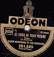 78 T. 25 Cm  état TB -  RAMON MENDIZABAL ET SON ORCHESTREJE VOUS AI TOUT DONNE - CE SOIR - 78 T - Disques Pour Gramophone