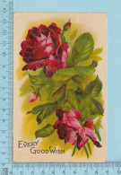 Roses -Every Good Wish , Embossée, Fini Reluisant, CPA 1909 - Fleurs