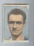 PRO PATRIA CALCIO....FOSSATI.....MUNDIAL....SOCCER...WORLD CUP....FOOTBALL - Trading Cards
