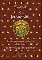 CORPUS DU JETONOPHILE > Administrations Et Institutions De La France Du Moyen-age à La Restauration - Vol. 1 - Livres & Logiciels