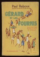 Paul Reboux Gérard Et Les Fourmis Flammarion 1932 Ill AM Le Petit Et Jodelet Port Fr 6,40 € - Livres, BD, Revues