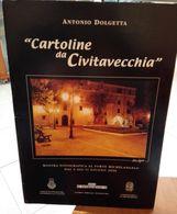 CARTOLINE DA CIVITAVECCHIA  DI ANTONIO DOLGETTA MOSTRA FOTOGRAFICA AL FORTE MICHELANGELO DAL 4 ALL'11 GIUGNO 2000 PAGINE - Società, Politica, Economia