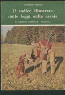 IL CODICE ILLUSTRATO DELLE LEGGI SULLA CACCIA -T. PERSEO-SECONDA EDIZIONE 1961 TRIBUNA EDIZIONE PIACENZA - Hunting & Fishing