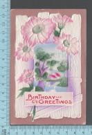 CPA Fantaisie Fleurs, Birthday & Greetings Embossed,1911 -  Postcard Carte Postale - Fantaisies