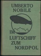 """UMBERTO NOBILE, """"Im Luftschiff Zum Nordpol, Die Fahrten Der ITALIA"""", Zweite Auflage, Ca. 390 Seiten, Union Verlags-Ges.  - Zeppeline"""