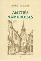 André Dulière. Amitiés Namuroises. Napoléon, Borgnet, Yourcenar, Charles De Gaulle, Evolayne, Remagen.... - Belgique