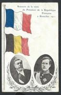 +++ CPA - Souvenir Visite Président République Française à BRUXELLES  BRUSSEL 1911 - Roi - Drapeau    / / - Feesten En Evenementen