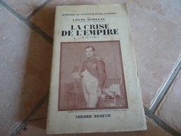 La Crise De L'Empire 1810-1811 - Louis Madelin - Histoire