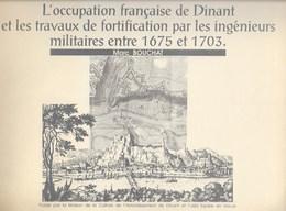 L'occupation Française De Dinant Et Les Travaux De Fortification Par Les Ingénieurs Militaires Entre 1675 - 1703 Vauban - Histoire